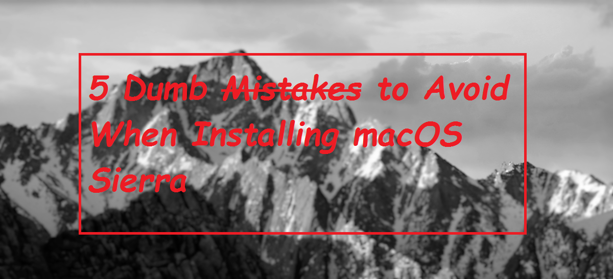 Mistakes to Avoid When installing Mac Sierra