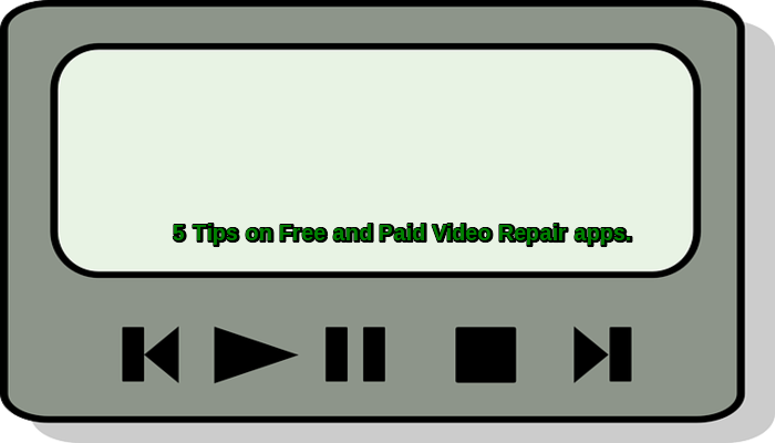 "5 Tips on ""Free and Paid"" Video Repair apps"