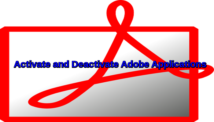 Learn How to activate and deactivate Adobe Applications