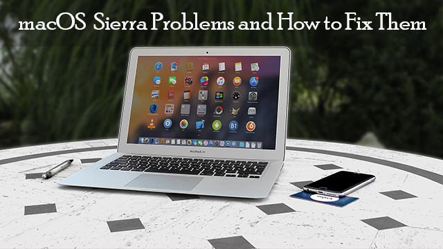 5 macOS Sierra problems and fixes