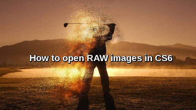 How to open RAW images in CS6