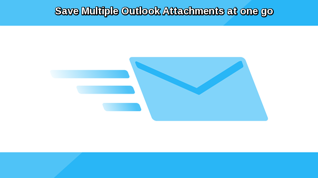 Save multiple Outlook E-Mail attachments at one go