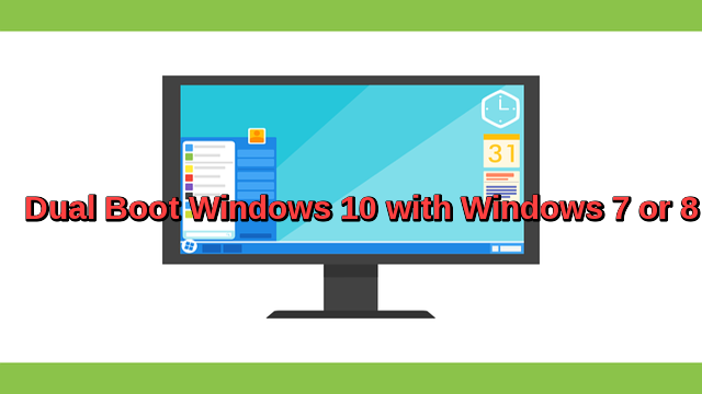 Learn how to dual boot Windows 10 with Windows 7 or 8