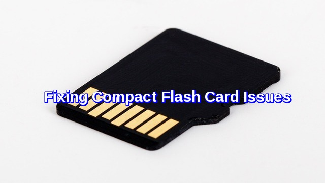 Fixing compact flash card issues