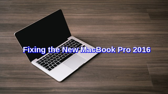 Fixing the new MacBook Pro 2016 hardware issues