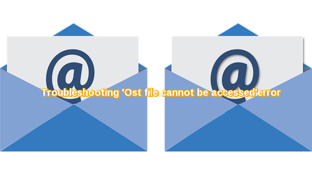 Troubleshooting 'ost file cannot be accessed error