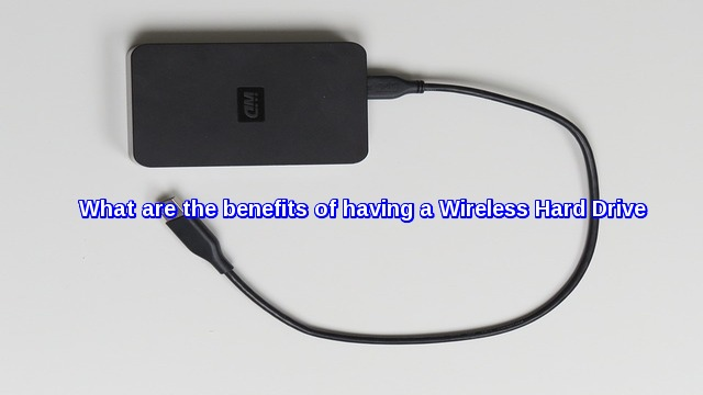 What are the benefits of having a wireless hard drive?