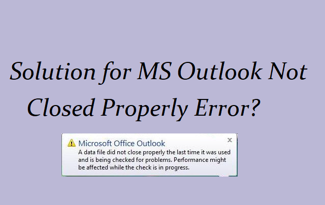 How to Fix MS Outlook not Closed Properly Error