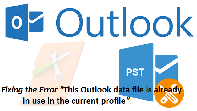 """Solutions to Resolve """"This Outlook Data File is already in"""