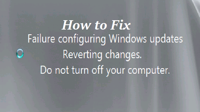 how to fix failure configuring windows updates reverting changes stuck