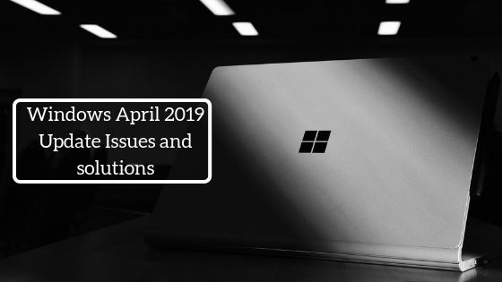 Windows April 2019 Update Issues