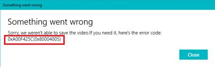 video capture file creation failed 0xA00F425C 0x80004005